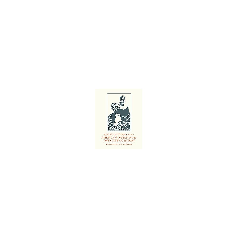 Encyclopedia of the American Indian in the Twentieth Century (Hardcover) (Alexander Ewen)