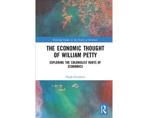 Economic Thought of William Petty : Exploring the Colonialist Roots of Economics -  (Hardcover) - image 1 of 1