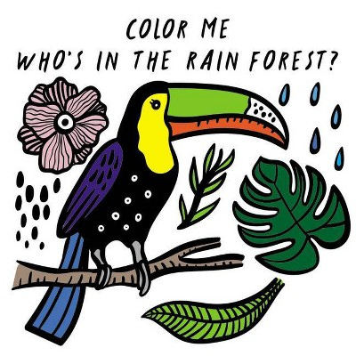 Color Me: Who's in the Rain Forest? - (Wee Gallery Bath Books) by  Surya Sajnani (Bath Book)
