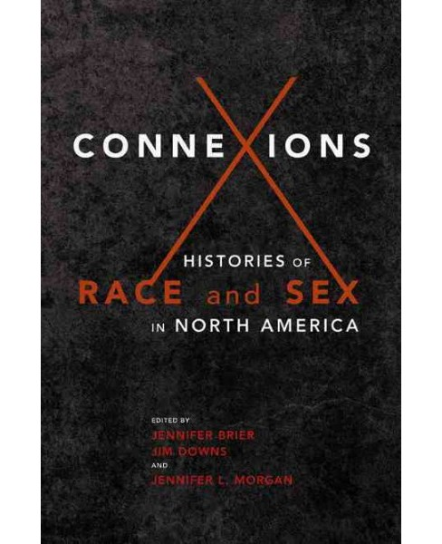 Connexions : Histories of Race and Sex in North America (Paperback) (Jennifer L.  Morgan) - image 1 of 1