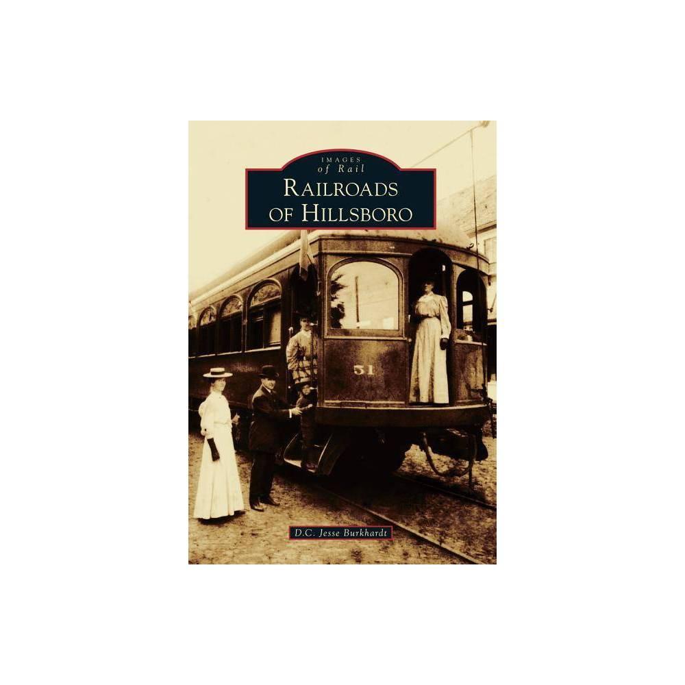 Railroads Of Hillsboro Images Of Rail By D C Jesse Burkhardt Paperback