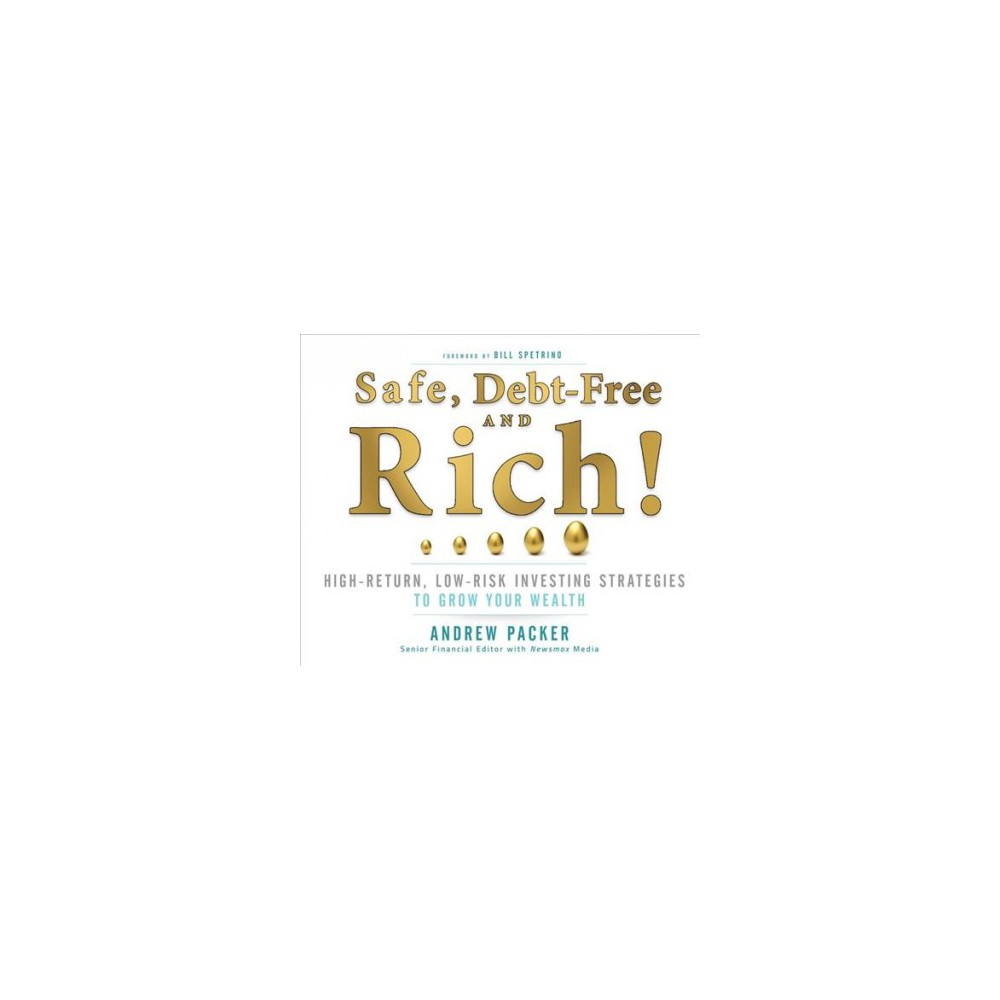 Safe, Debt-Free and Rich! : High-Return, Low-Risk Investing Strategies to Grow Your Wealth (CD/Spoken