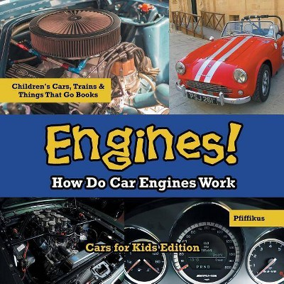 Engines! How Do Car Engines Work - Cars for Kids Edition - Children's Cars, Trains & Things That Go Books - by  Pfiffikus (Paperback)