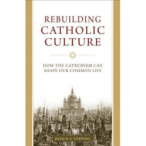 Rebuilding Catholic Culture - by  Ryan N S Topping (Paperback) - image 1 of 1