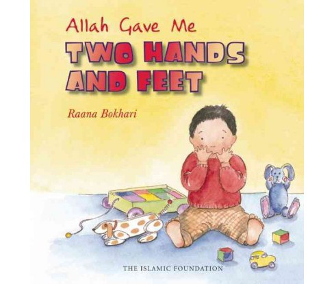 Allah Gave Me Two Hands and Feet (Hardcover) (Raana Bokhari) - image 1 of 1