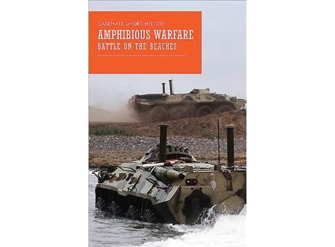 Amphibious Warfare -  by Oscar E. Gilbert & Romain V. Cansiere (Paperback) - image 1 of 1