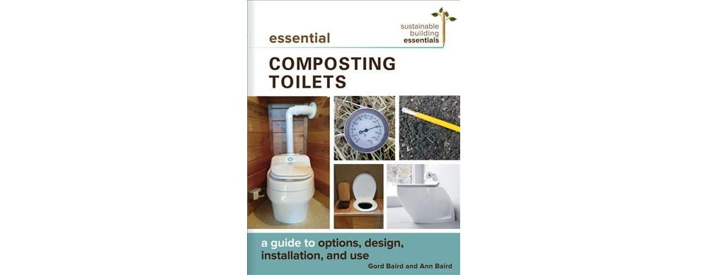 Essential Composting Toilets : A Guide to Options, Design, Installation, and Use - (Paperback)