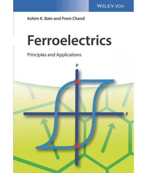 Ferroelectrics : Principles and Applications (Hardcover) (Ashim Kumar Bain & Prem Chand) - image 1 of 1