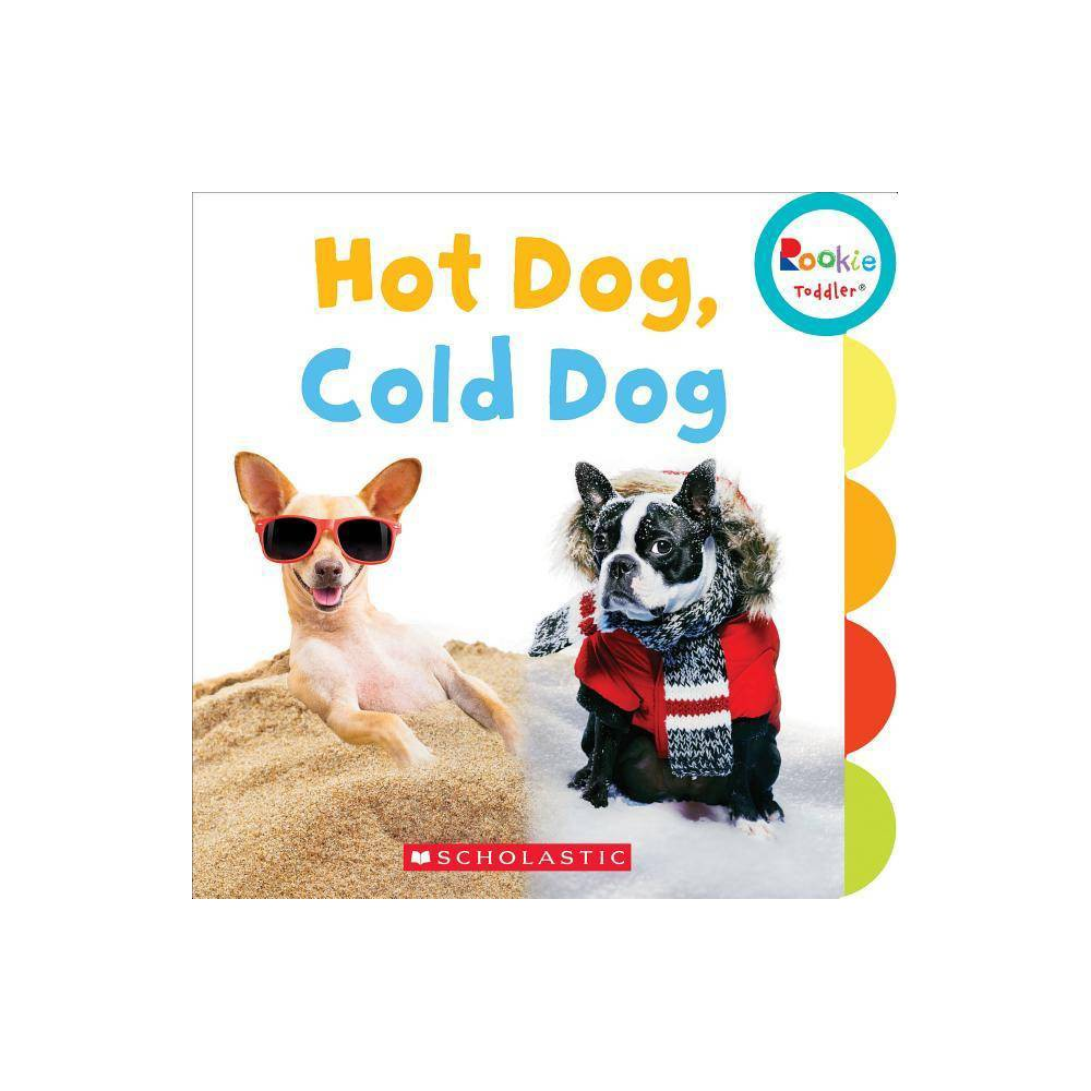 Hot Dog Cold Dog Rookie Toddler By Scholastic Board Book