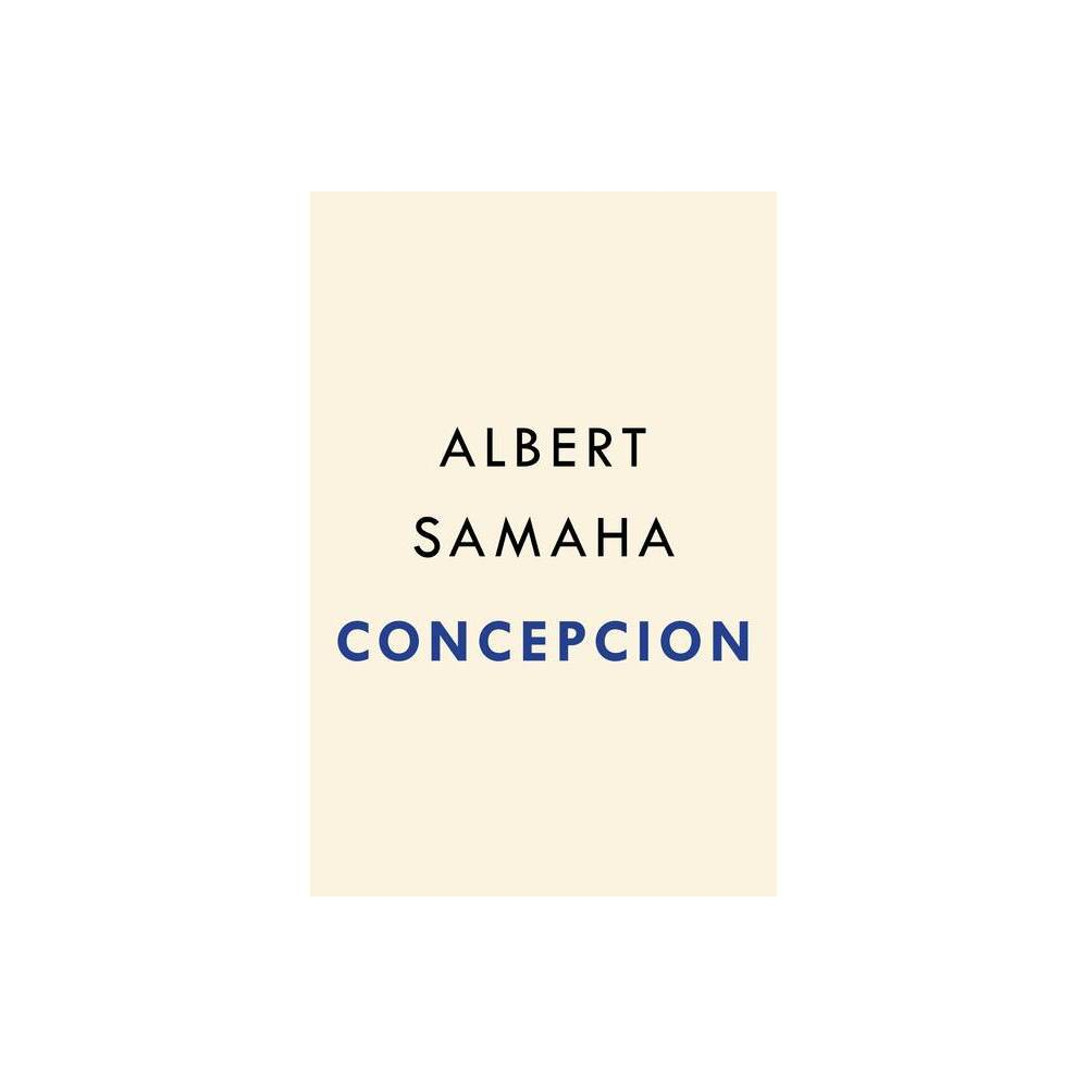 Concepcion By Albert Samaha Hardcover