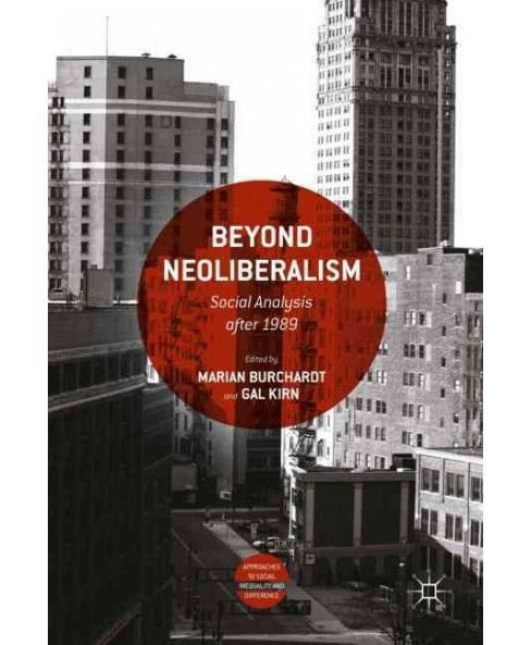 Beyond Neoliberalism : Social Analysis After 1989 (Hardcover) - image 1 of 1