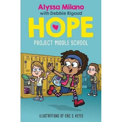 Project Middle School (Alyssa Milano's Hope #1) - by  Debbie Rigaud (Hardcover)