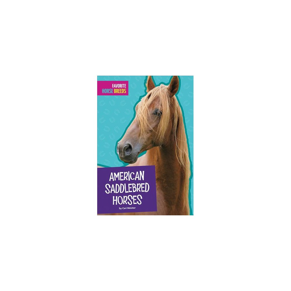American Saddlebred Horses - (Favorite Horse Breeds) by Carl Meister (Paperback)