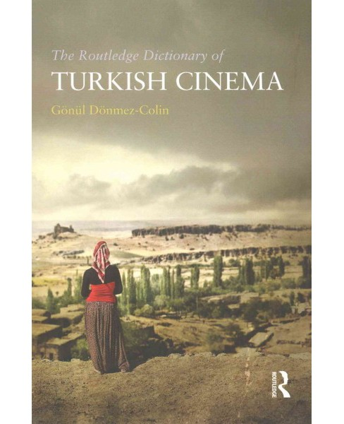 Routledge Dictionary of Turkish Cinema (Reprint) (Paperback) (Gu00f6nu00fcl Du00f6nmez-Colin) - image 1 of 1