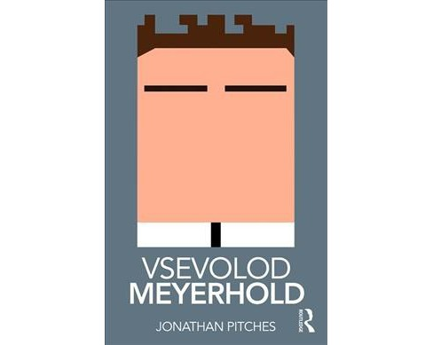 Vsevolod Meyerhold -  (Routledge Performance Practitioners) by Jonathan Pitches (Paperback) - image 1 of 1