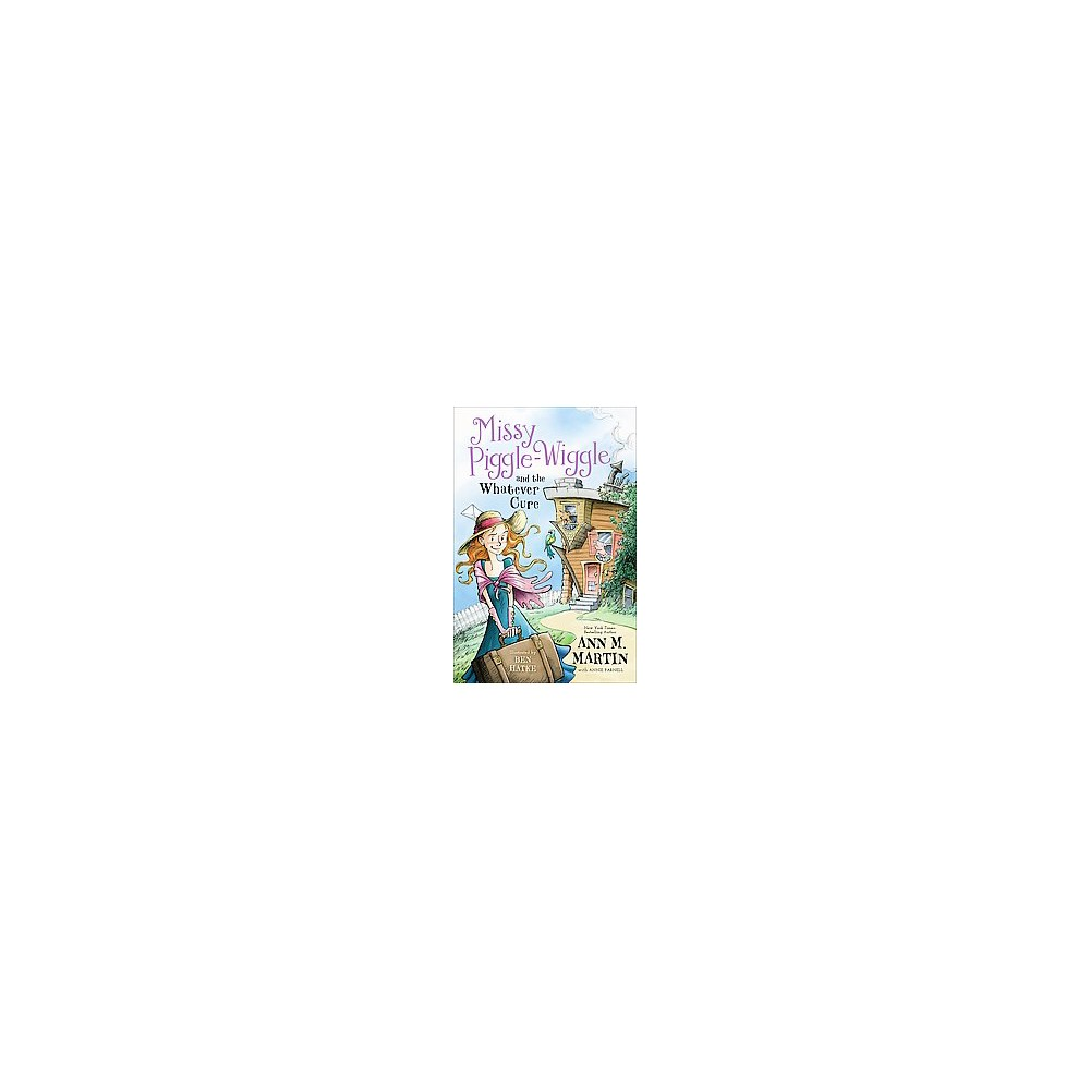 Missy Piggle-Wiggle and the Whatever Cure (Hardcover) (Ann M. Martin & Annie Parnell)
