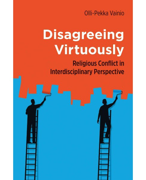 Disagreeing Virtuously : Religious Conflict in Interdisciplinary Perspective (Paperback) (Olli-pekka - image 1 of 1