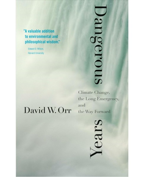 Dangerous Years : Climate Change, the Long Emergency, and the Way Forward - Reprint by David W. Orr  - image 1 of 1