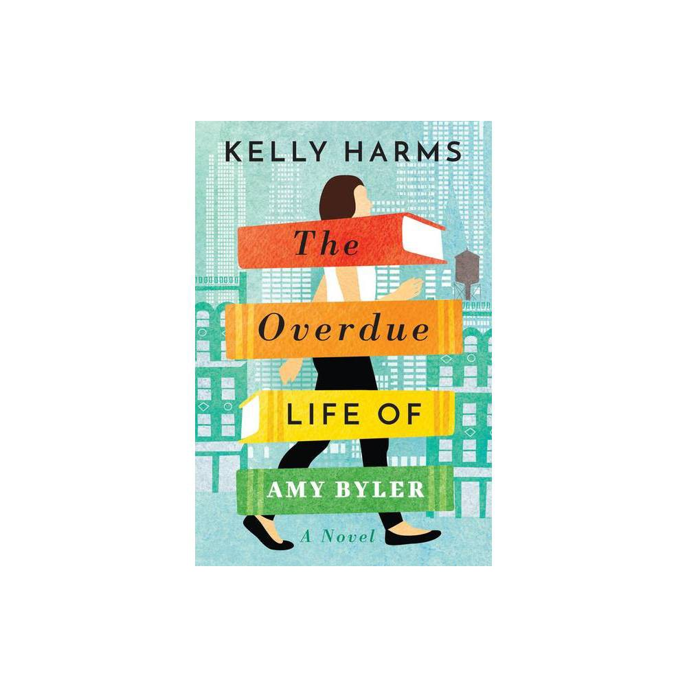 The Overdue Life Of Amy Byler By Kelly Harms Paperback