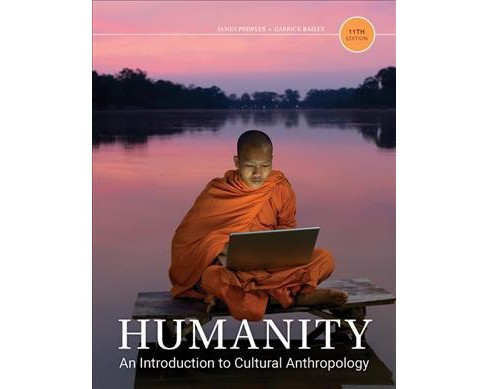 Humanity : An Introduction to Cultural Anthropology (Paperback) (James Peoples & Garrick Bailey) - image 1 of 1
