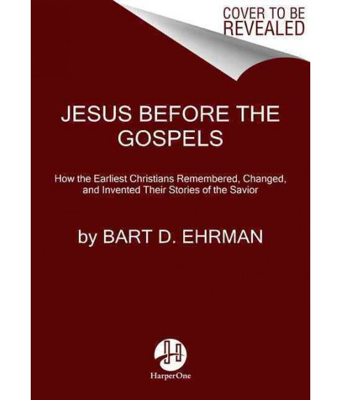 Jesus Before the Gospels : How the Earliest Christians Remembered, Changed, and Invented Their Stories - image 1 of 1