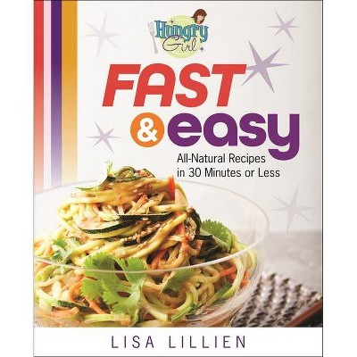 Hungry Girl Fast & Easy - by Lisa Lillien (Paperback)