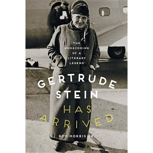Gertrude Stein Has Arrived - by  Roy Morris (Hardcover) - image 1 of 1