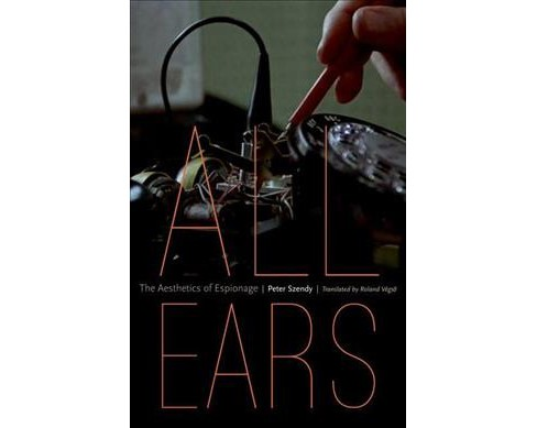 All Ears : The Aesthetics of Espionage (Hardcover) (Peter Szendy) - image 1 of 1