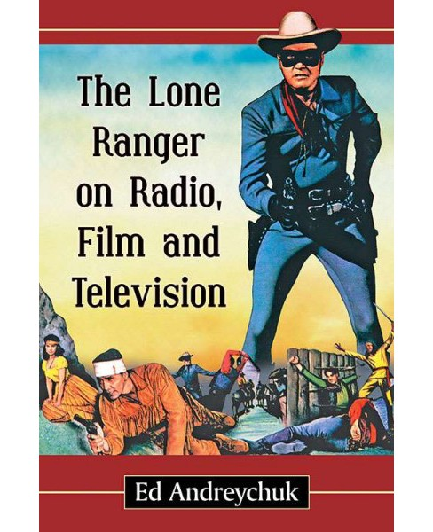 Lone Ranger on Radio, Film and Television (Paperback) (Ed Andreychuk) - image 1 of 1