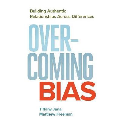 Overcoming Bias - by  Tiffany Jana & Matthew Freeman (Paperback)
