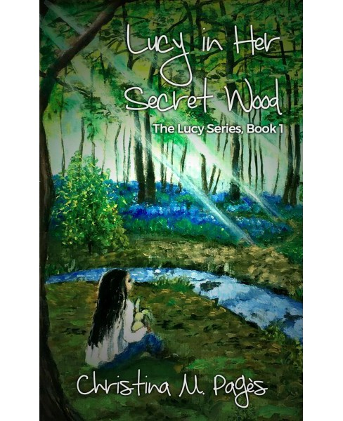 Lucy in Her Secret Wood (Paperback) (Christina M. Pagu00e8s) - image 1 of 1