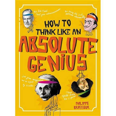 How to Think Like an Absolute Genius - by  Philippe Brasseur (Hardcover) - image 1 of 1