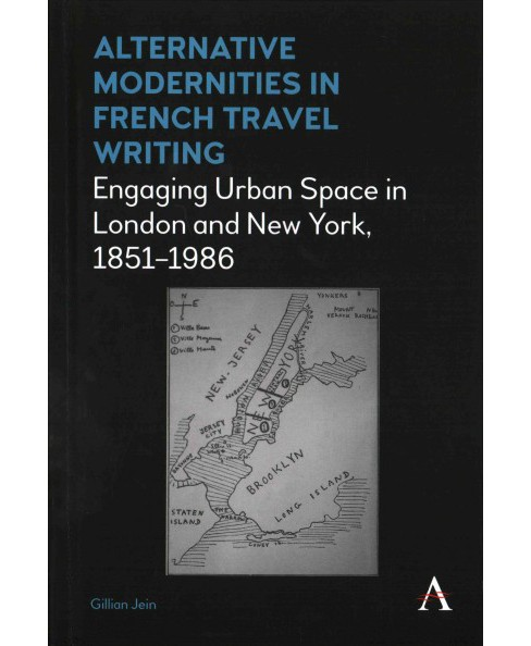 Alternative Modernities in French Travel Writing : Engaging Urban Space in London and New York, - image 1 of 1