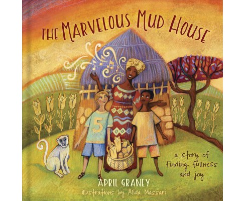 Marvelous Mud House : A Story of Finding Fullness and Joy (Hardcover) (April Graney) - image 1 of 1