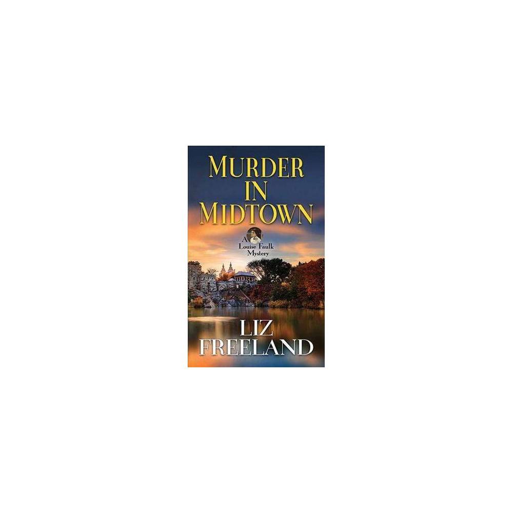 Murder in Midtown - (Louise Faulk Mysteries) by Liz Freeland (Hardcover)