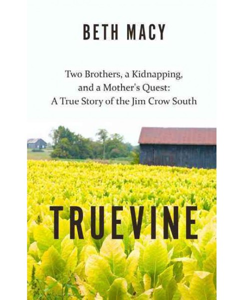 Truevine : Two Brothers, a Kidnapping, and a Mother's Quest: a True Story of the Jim Crow South - image 1 of 1