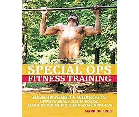 Special Ops Fitness Training : High-Intensity Workouts of Navy SEALs, Delta Force, Marine Force Recon - image 1 of 1