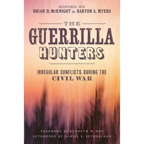 The Guerrilla Hunters - (Conflicting Worlds: New Dimensions of the American Civil War) by  Brian D McKnight & Barton A Myers (Hardcover) - image 1 of 1