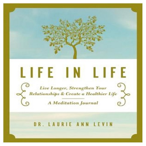 Life in Life: A Meditation Journal (Hardcover) by Laurie Ann Levin - image 1 of 1