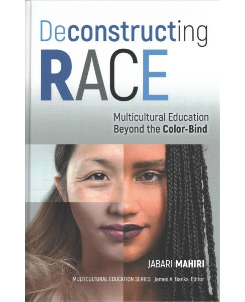 Deconstructing Race : Multicultural Education Beyond the Color-bind (Hardcover) (Jabara Mahiri) - image 1 of 1