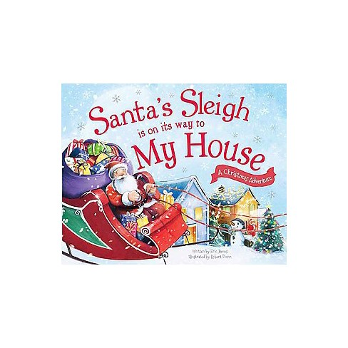 Santa's Sleigh Is on Its Way to My House ( A Christmas Adventure) (Hardcover) by Eric James - image 1 of 1