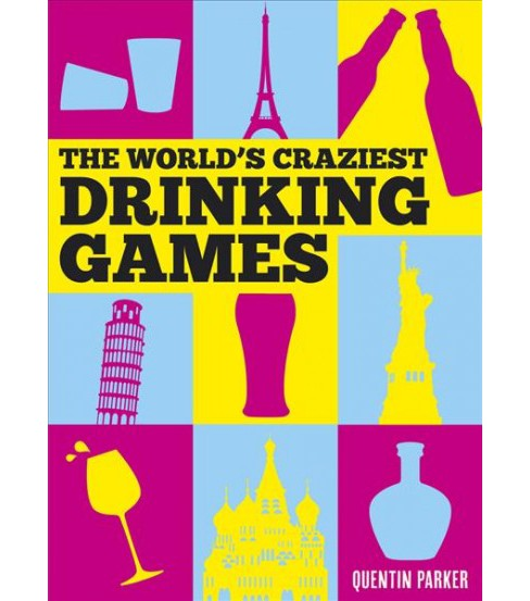 World's Craziest Drinking Games (Hardcover) (Quentin Parker) - image 1 of 1