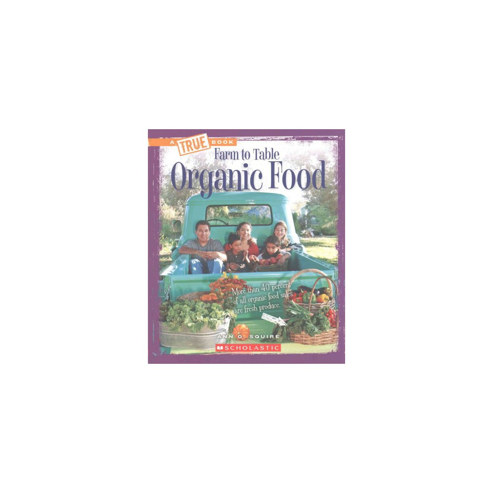 Organic Food : Farm to Table (Paperback) (Ann O. Squire)