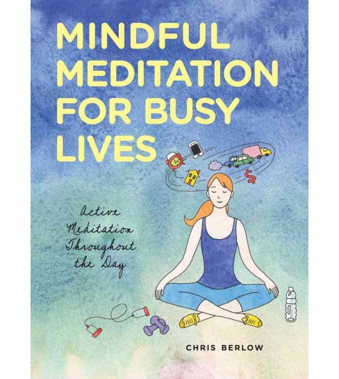 Mindful Meditation for Busy Lives : Active Meditation Throughout the Day (Paperback) (Chris Berlow) - image 1 of 1