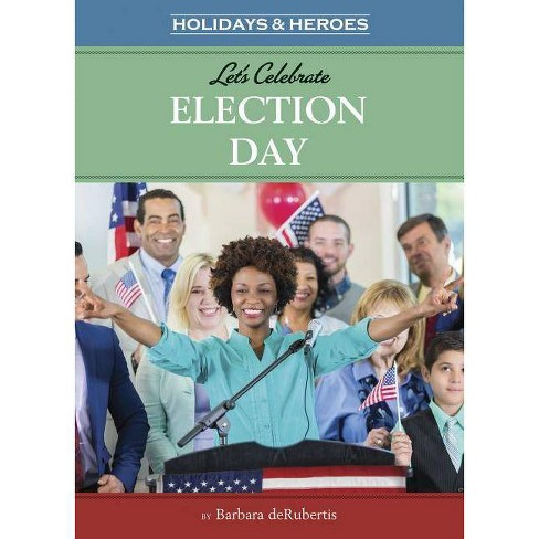 Let's Celebrate Election Day - (Holidays & Heroes) by  Barbara deRubertis (Hardcover) - image 1 of 1