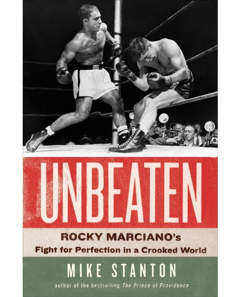 Unbeaten : Rocky Marciano's Fight for Perfection in a Crooked World -  by Mike Stanton (Hardcover) - image 1 of 1