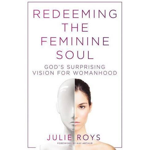 Redeeming the Feminine Soul - by  Julie Roys (Paperback) - image 1 of 1