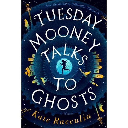 Tuesday Mooney Talks to Ghosts - by  Kate Racculia (Hardcover) - image 1 of 1