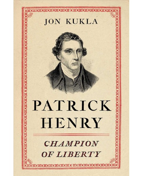 Patrick Henry : Champion of Liberty -  by Jon Kukla (Hardcover) - image 1 of 1