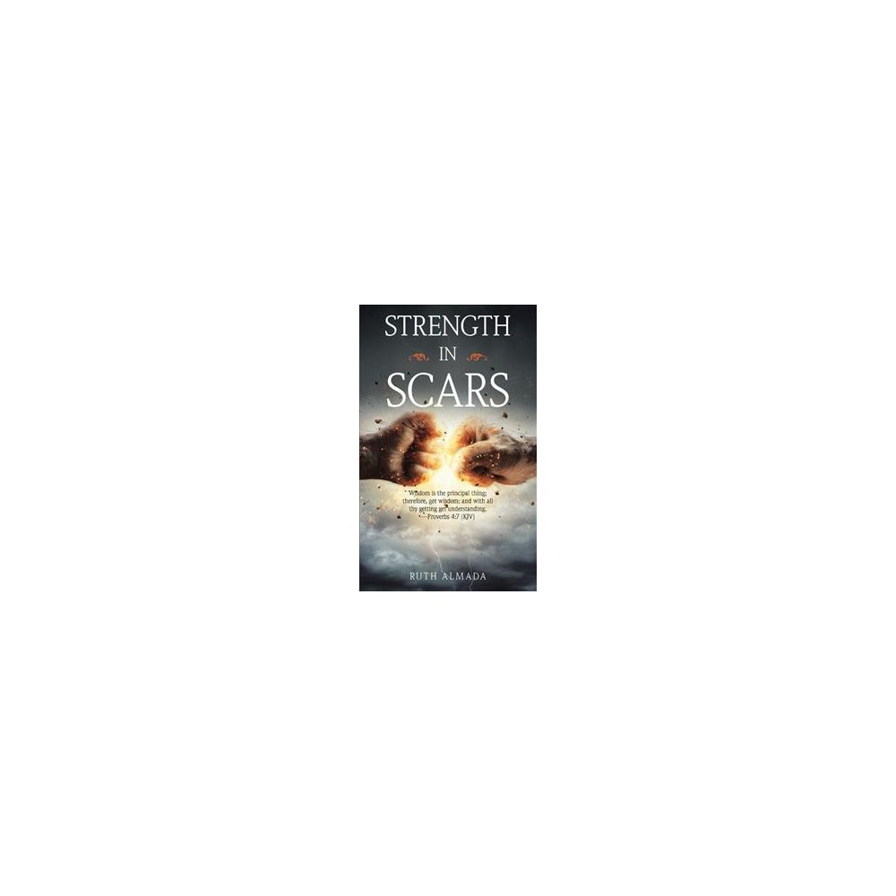 Strength in Scars - by Ruth Almada (Paperback)
